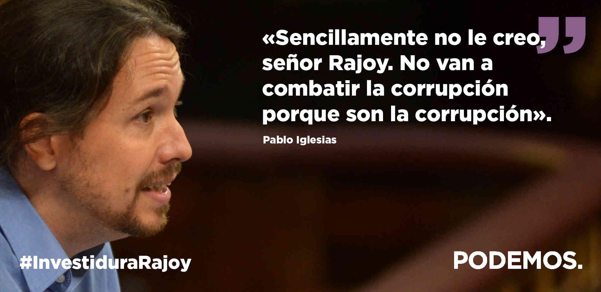 Imagen: Primer plano de Pablo Iglesias en la investidura de Rajoy. Dice: Sencillamente no le creo, señor Rajoy. No vana combatir la corrupción porque son la corrupción. Pablo Iglesias #InvestiduraRajoy
