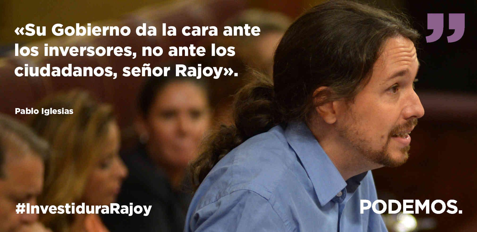 Imagen: Su gobierno da la cara ante los invasores, no ante los ciudadanos, señor Rajoy. Pablo Iglesias #InvestiduraRajoy Podemos